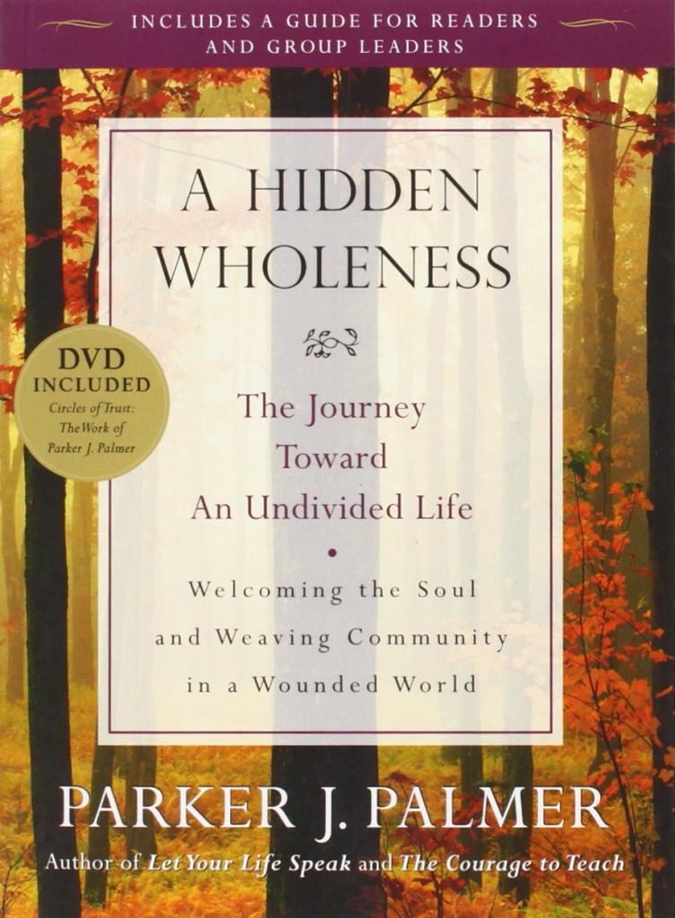 A Hidden Wholeness Parker J. Palmer
